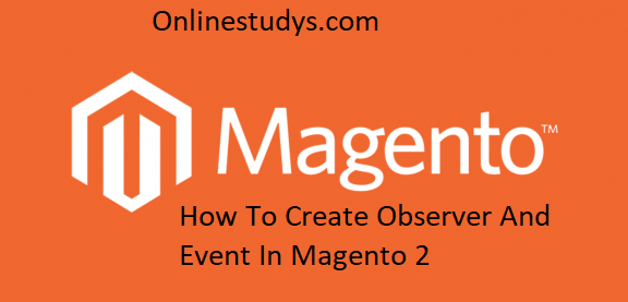 How to Create Observer and Event in Magento 2