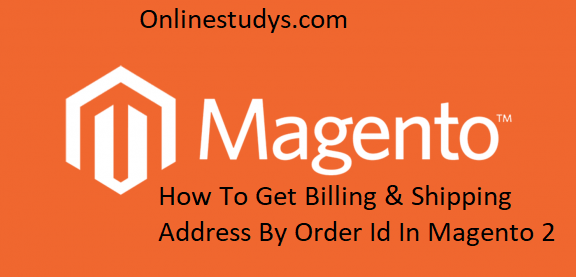 How to get billing & shipping address by order id in magento 2